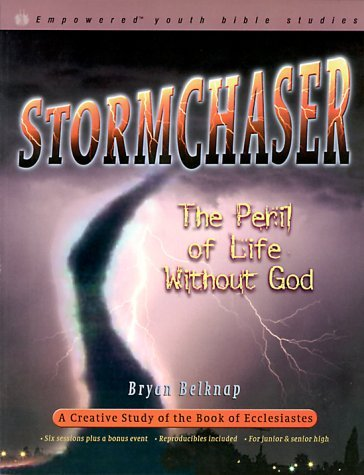 Stormchaser: The Peril of Life Without God  by  Bryan Belknap