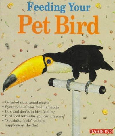 Feeding Your Pet Bird  by  Petra M. Burgmann