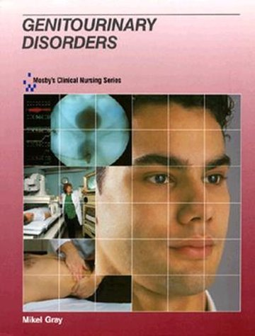 Genitourinary Disorders (Mosbys Clinical Nursing Series) Mikel Gray