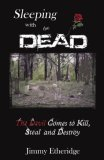 Sleeping With The Dead: The Devil Comes to Kill, Steal and Destroy  by  Jimmy Etheridge