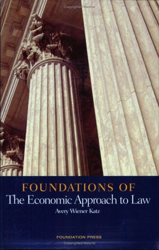 Katz Foundations of the Economic Approach to Law (Foundations of Law Series)  by  Avery Wiener Katz