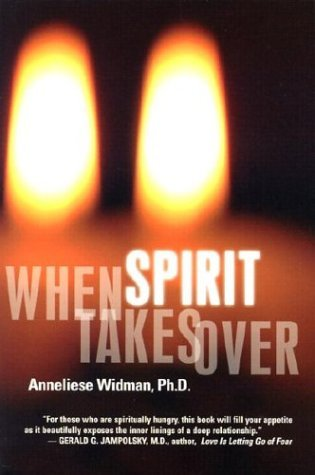When Spirit Takes Over Anneliese Widman