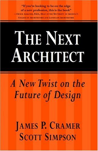 The Next Architect: A New Twist on the Future of Design  by  James P. Cramer