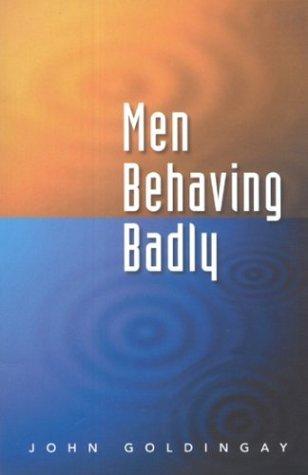 Men Behaving Badly  by  John E. Goldingay
