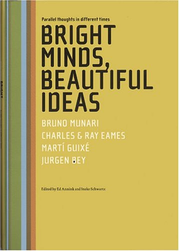 Bright Minds, Beautiful Ideas Parallel Thoughts In Different Times: Bruno Munari, Charles & Ray Eames, Marti Guixe And Jurgen Bey Ineke Schwartz