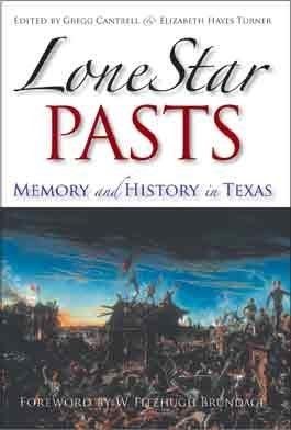 Lone Star Pasts: Memory and History in Texas Gregg Cantrell
