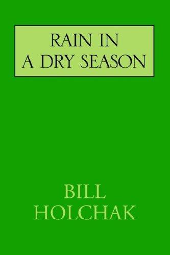 Rain in a Dry Season Bill Holchak