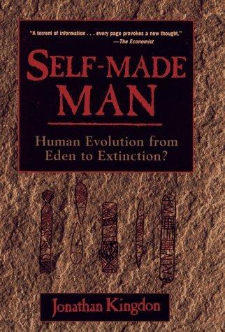 Self-Made Man: Human Evolution from Eden to Extinction Jonathan Kingdon