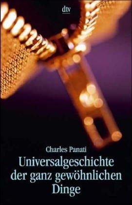 Universalgeschichte Der Ganz Gewöhnlichen Dinge  by  Charles Panati