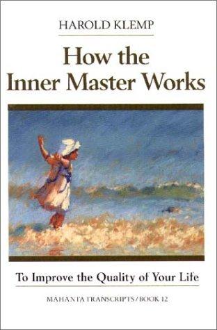 How the Inner Master Works: Mahanta Transcripts Harold Klemp