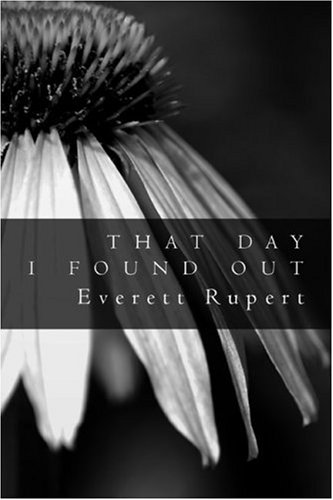 That Day I Found Out  by  Everett Rupert