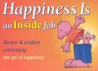 Happiness Is An Inside Job Gift Book: Humor & Wisdom Celebrating the Art of Happiness (Keep Coming Back Books) Meiji Stewart