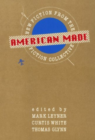 American Made: New Fiction from the Fiction Collective  by  Curtis White