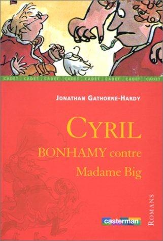 Cyril Bonhamy Contre Madame Big  by  Jonathan Gathorne-Hardy