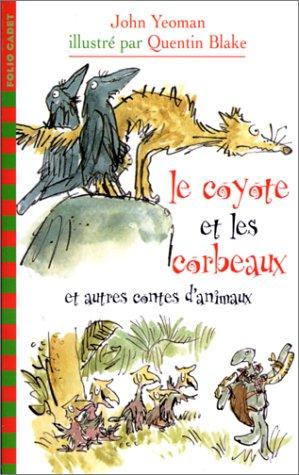 Le Coyote Et Les Corbeaux Et Autres Contes Danimaux  by  John Yeoman