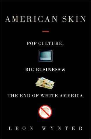 American Skin: Pop Culture, Big Business, and the End of White America  by  Leon E. Wynter