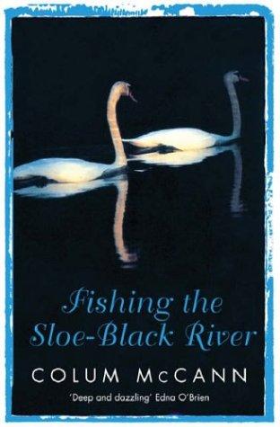 Fishing The Sloe Black River Colum McCann