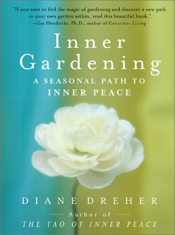 Inner Gardening: A Seasonal Path to Inner Peace Diane Dreher