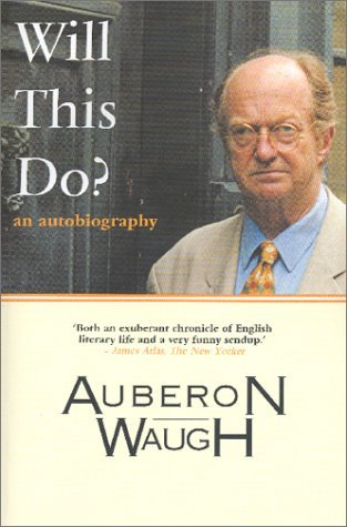 Will This Do?: An Autobiography Auberon Waugh