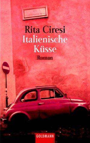 Italienische Küsse: Roman  by  Rita Ciresi