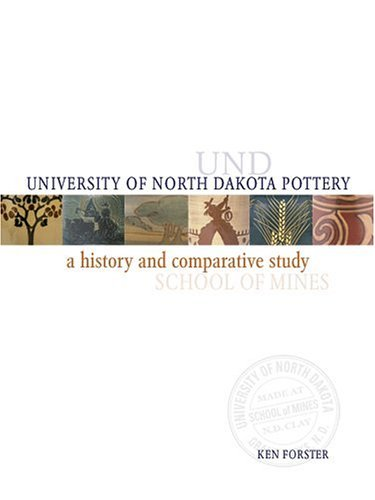 Und Pottery: A History And Comparative Study Of The Art Pottery Made At The University Of North Dakota  by  Ken Forster