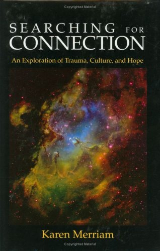 Searching for Connection: An Exploration of Trauma, Culture, and Hope  by  Karen Merriam
