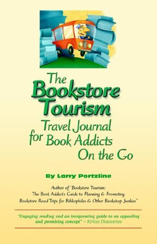 The Bookstore Tourism Travel Journal for Book Addicts on the Go Larry Portzline