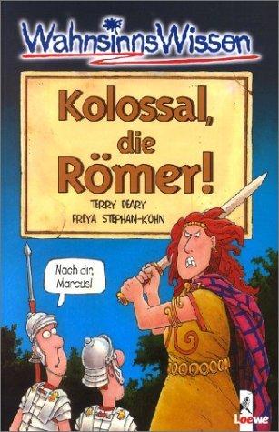 WahnsinnsWissen: Kolossal, die Römer!  by  Terry Deary