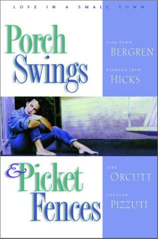 Porch Swings and Picket Fences  by  Lisa Tawn Bergren