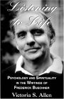 Listening to Life: Psychology & Spirituality in the Writings of Frederick Buechner Victoria S. Allen
