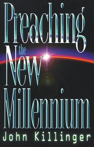 Preaching the New Millennium  by  John Killinger
