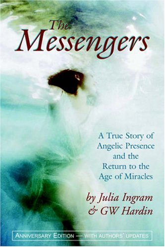 The Messengers: A True Story of Angelic Presence and the Return to the Age of Miracles  by  Julia Ingram