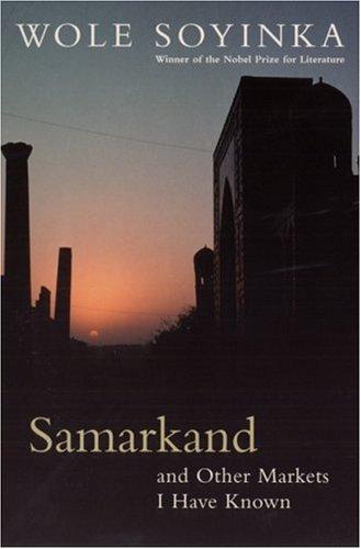 Samarkand and Other Markets I Have Known Wole Soyinka