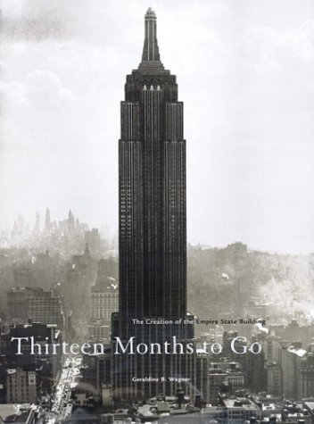 Thirteen Months to Go: The Creation of the Empire State Building Geraldine B. Wagner