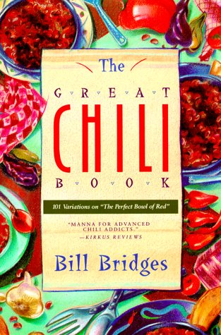 The Great Chili Book: 101 Variations on The Perfect Bowl of Red Bill Bridges