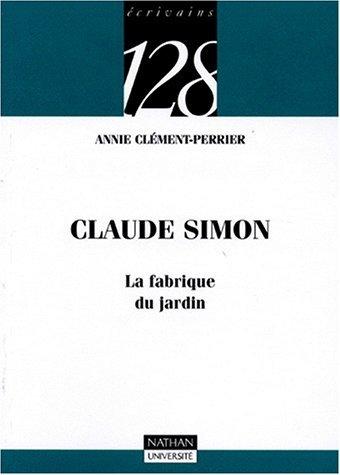 Claude Simonla Fabrique Du Jardin  by  Annie Clément-Perrier
