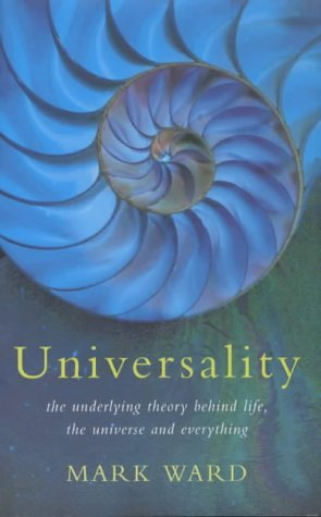 Universality: The Underlying Theory Behind Life, the Universe and Everything  by  Mark  Ward