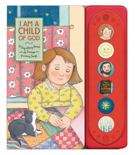 I Am a Child of God: A Sing-Along Book of Favorite Primary Songs Carolyn Croll