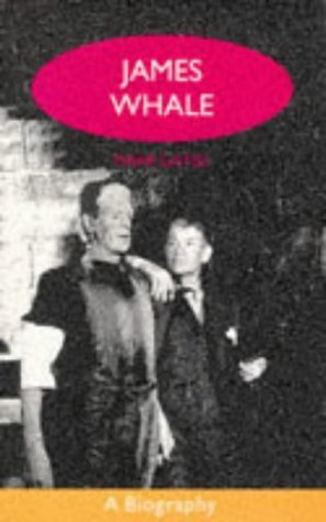 James Whale A Biography or the Would-Be Gentleman  by  Mark Gatiss