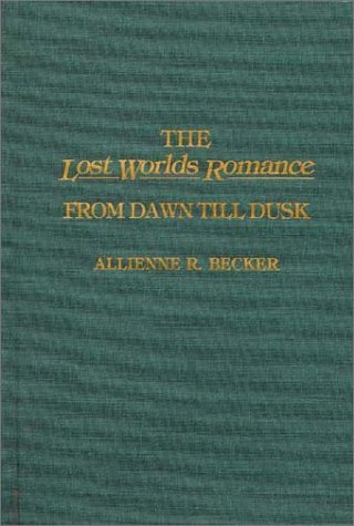 The Lost Worlds Romance: From Dawn Till Dusk  by  Allienne R. Becker
