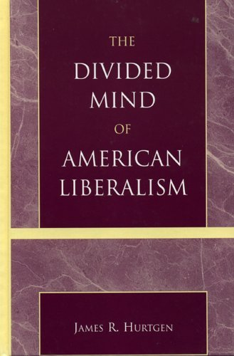 The Divided Mind of American Liberalism James R. Hurtgen