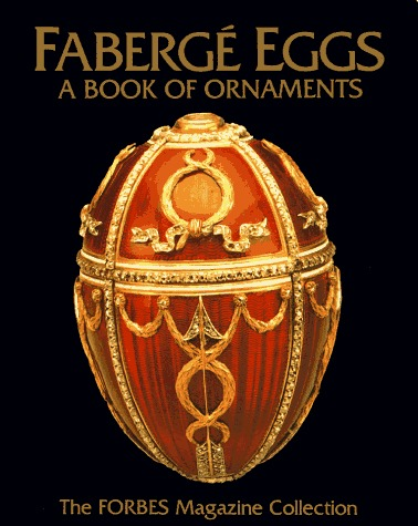 Fabergé Eggs: A Book Of Ornaments: The Forbes Magazine Collection  by  Larry Stein