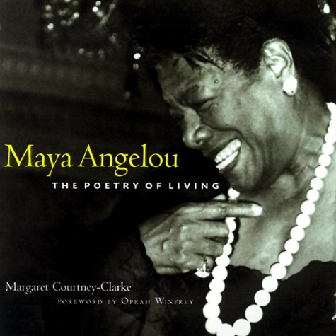 Maya Angelou: The Poetry of Living Margaret Courtney-Clarke