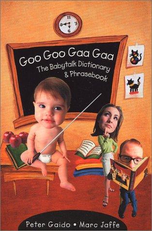 Goo Goo Gaa Gaa: The Baby Talk Dictionary and Phrase Book  by  Peter Gaido