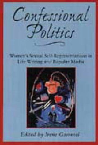 Confessional Politics: Womens Sexual Self-Representations in Life Writing and Popular Media  by  Irene Gammel