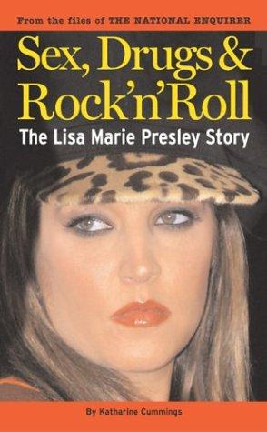 The Lisa Marie Presley Story: Sex, Drugs & Rock n Roll  by  Katharine Cummings