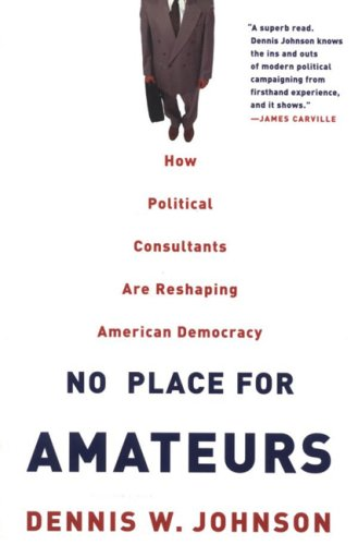 Campaigning in the Twenty-First Century: A Whole New Ballgame?  by  Dennis W. Johnson