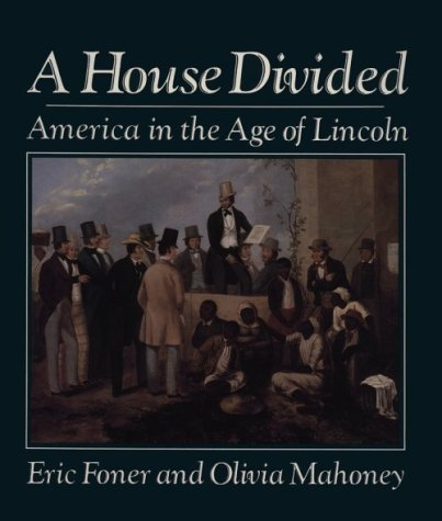 A House Divided: America in the Age of Lincoln  by  Eric Foner