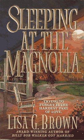 Sleeping at the Magnolia  by  Lisa G. Brown