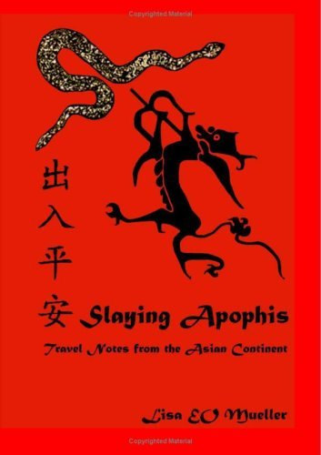 Slaying Apophis: Travel Notes from the Asian Continent Lisa E.O. Mueller